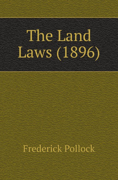 Frederick Pollock The Land Laws (1896)