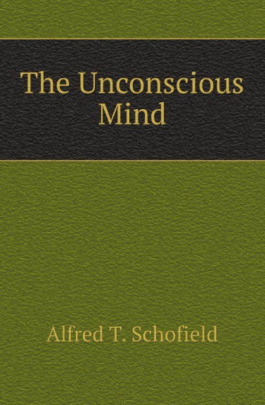 A.T. Schofield The Unconscious Mind. 1899 mind over mind