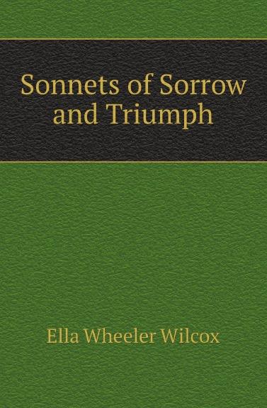 Ella Wheeler Wilcox Sonnets of Sorrow and Triumph