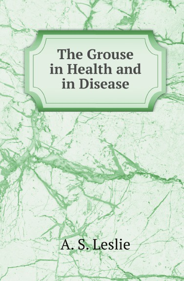A.S. Leslie The Grouse in Health and in Disease niels behrendt matrix proteases in health and disease