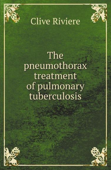 C. Riviere The pneumothorax treatment of pulmonary tuberculosis недорго, оригинальная цена