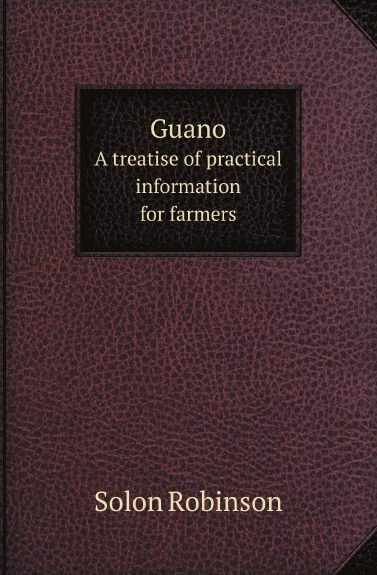 S. Robinson Guano. A treatise of practical information for farmers s robinson guano a treatise of practical information for farmers