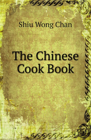 S.W. Chan The Chinese Cook Book bridging chinese