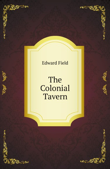 E. Field The Colonial Tavern the colonial williamsburg tavern cookbook