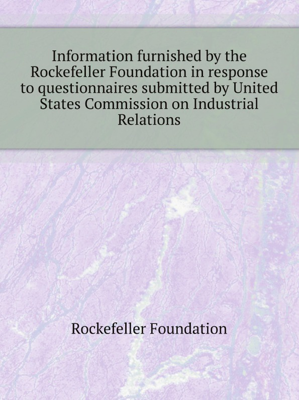 Information-furnished-by-the-Rockefeller-Foundation-in-response-to-questionnaires-submitted-by-United-States-Commission-on-Industrial-Relations-148866