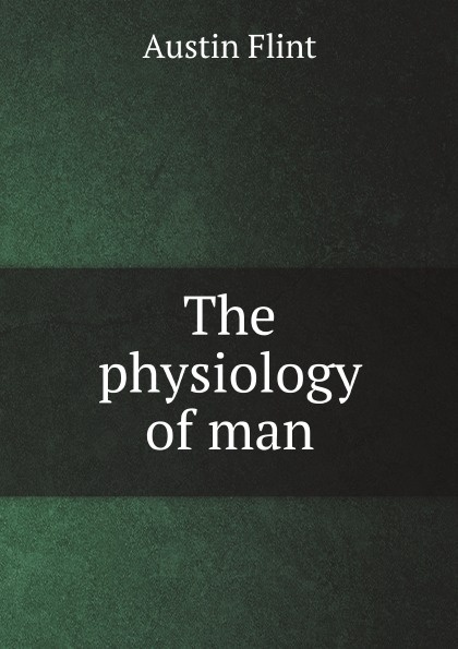 A. Flint The physiology of man a flint the physiology of man