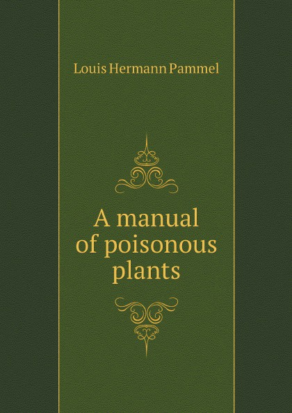 L.H. Pammel A manual of poisonous plants l h pammel anatomical characters of the seeds of leguminosae chiefly genera of grays manual