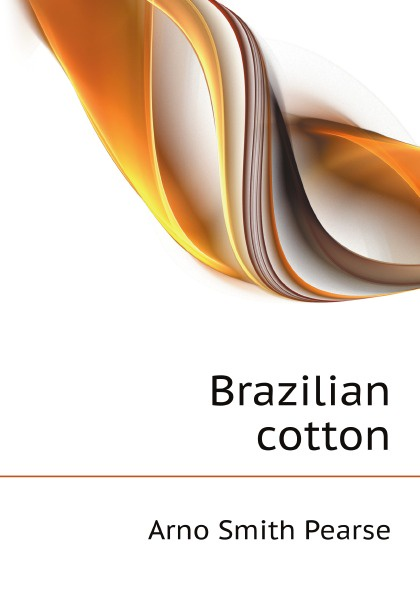A.S. Pearse Brazilian cotton john evans in the shadow of cotton