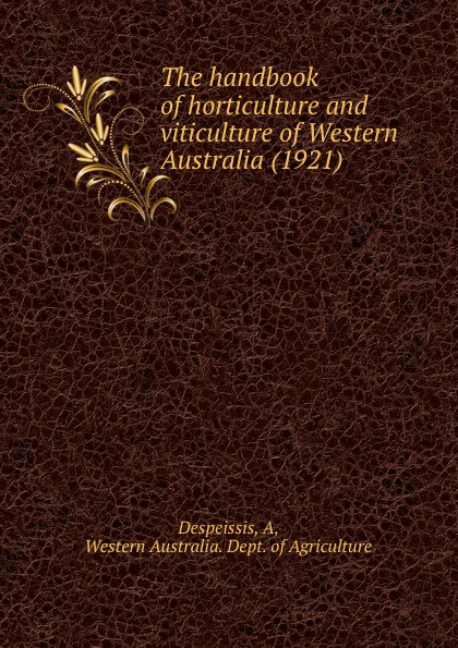 A. Despeissis The handbook of horticulture and viticulture of Western Australia. 1921 f gattien 1921 314ж