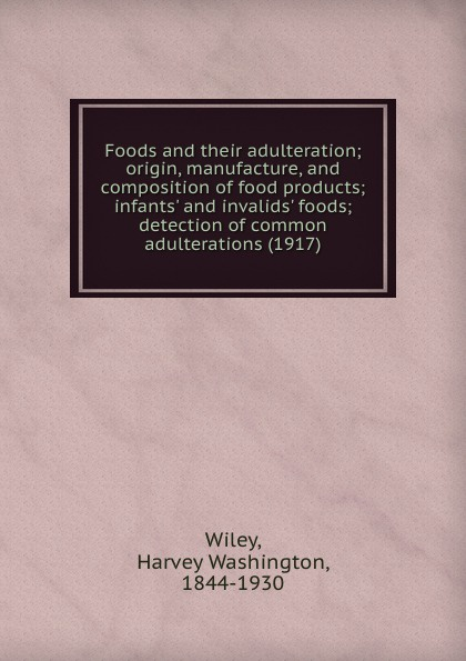 H.W. Wiley Foods and their adulteration; origin, manufacture, and composition of food products; infants' and invalids' foods; detection of common adulterations (1917) mccance and widdowson s the composition of foods