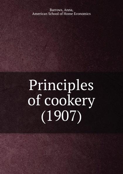 A.Barrows Principles of cookery. 1907