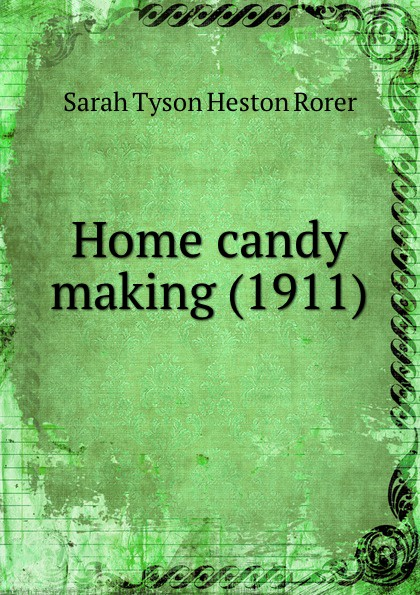 S.T.H. Rorer Home candy making. 1911