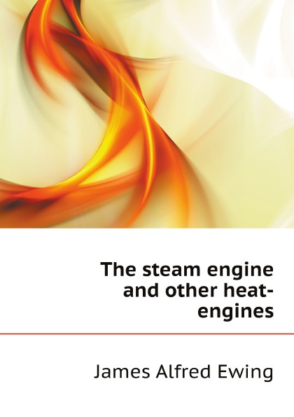 J.A. Ewing The steam engine and other heat-engines j a ewing the steam engine and other heat engines