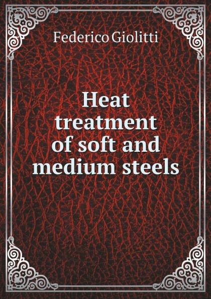 F. Giolitti Heat treatment of soft and medium steels f gattien 1921 314ж