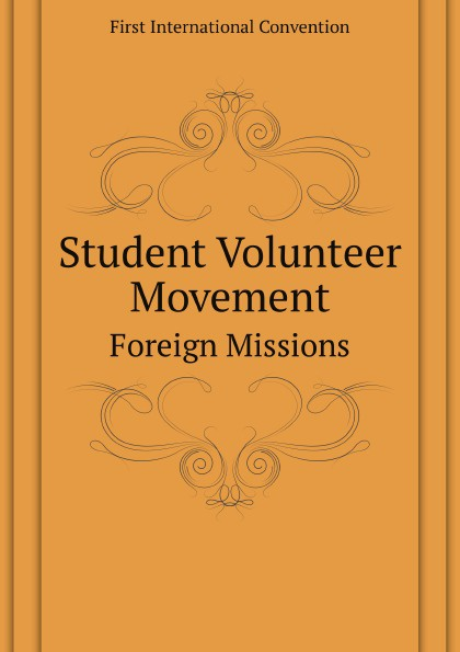 цены First International Convention Student Volunteer Movement. Foreign Missions