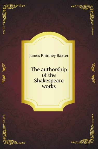 J.P. Baxter The authorship of the Shakespeare works the new oxford shakespeare authorship companion