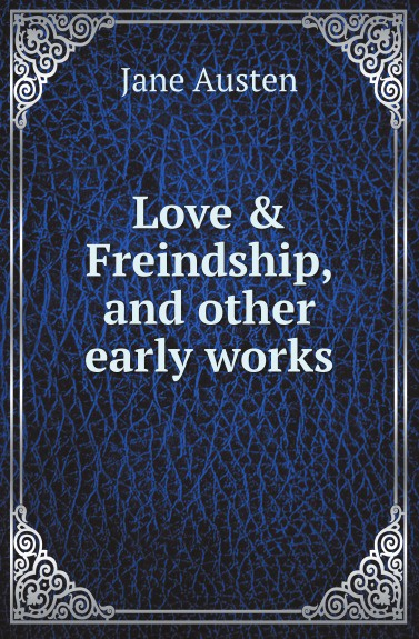 J. Austen Love and Freindship, and other early works austen j early works i