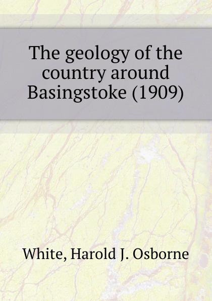 W.H.J. Osborne The geology of the country around Basingstoke. 1909