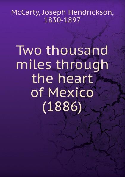 J.H. McCarty Two thousand miles through the heart of Mexico. 1886 mccarty joseph hendrickson two thousand miles through the heart of mexico