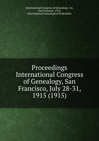 International Congress of Genealogy Proceedings International Congress of Genealogy, San Francisco, July 28-31, 1915. 1915 proceedings of the international congress of mathematicians berlin 1998 комплект из 3 книг