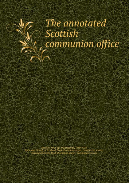 Dowden John bp. of Edinburgh The annotated Scottish communion office dowden john bp of edinburgh the annotated scottish communion office