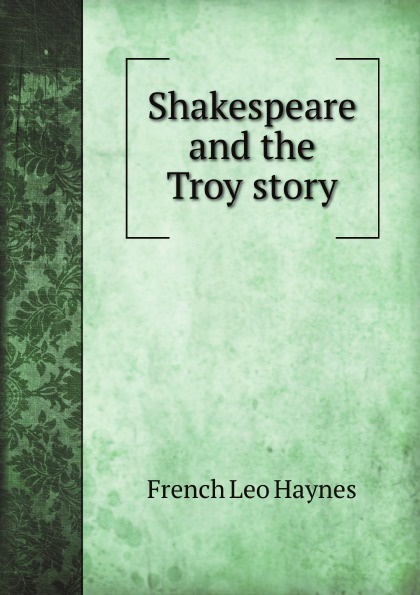 F.L. Haynes Shakespeare and the Troy story didier coste anonymous of troy