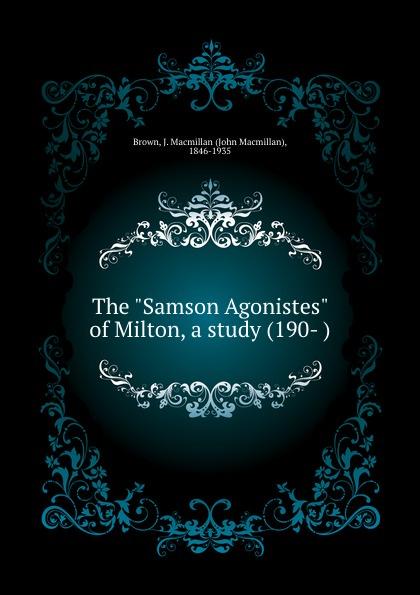 "B.J.Macmillan The ""Samson Agonistes"" of Milton, a study"