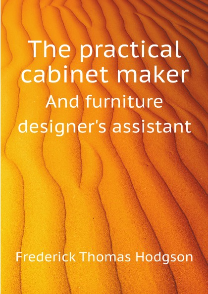 F.T. Hodgson The practical cabinet maker. And furniture designer's assistant furniture queenstown
