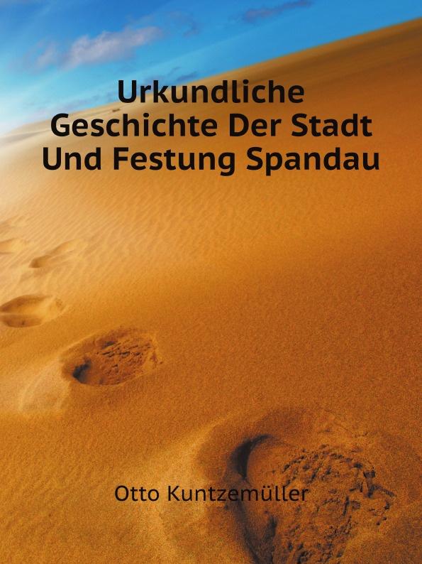 Фото - O. Kuntzemüller Urkundliche Geschichte Der Stadt Und Festung Spandau spandau ballet spandau ballet true 180 gr