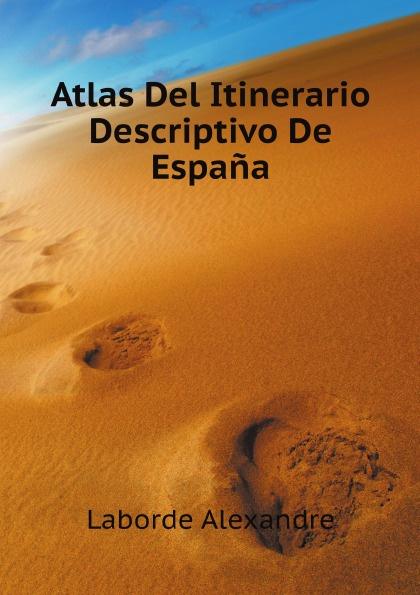 A. Laborde Atlas Del Itinerario Descriptivo De Espana отсутствует atlas de barrow