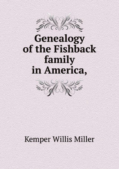 K.W. Miller Genealogy of the Fishback family in America, martin wood the family and descendants of st thomas more