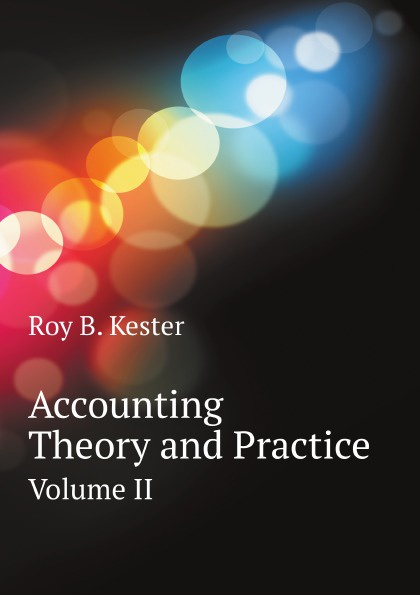 R.B. Kester Accounting Theory and Practice. Volume II r b kester accounting theory and practice volume iii