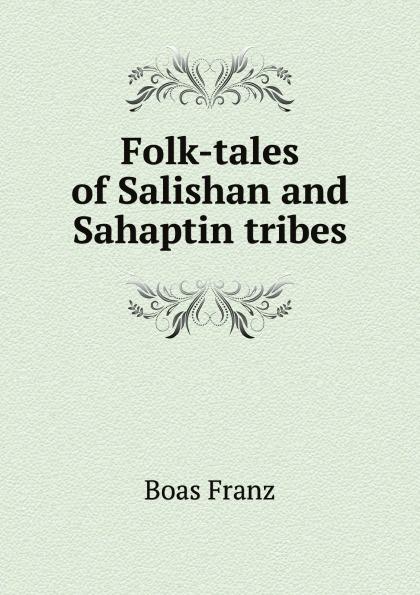 F. Boas Folk-tales of Salishan and Sahaptin tribes john macgowan chinese folk lore tales