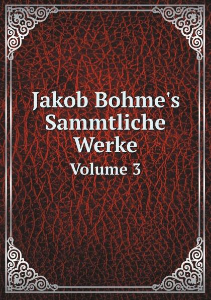 лучшая цена J. Böhme Jakob Bohme's Sammtliche Werke. Volume 3