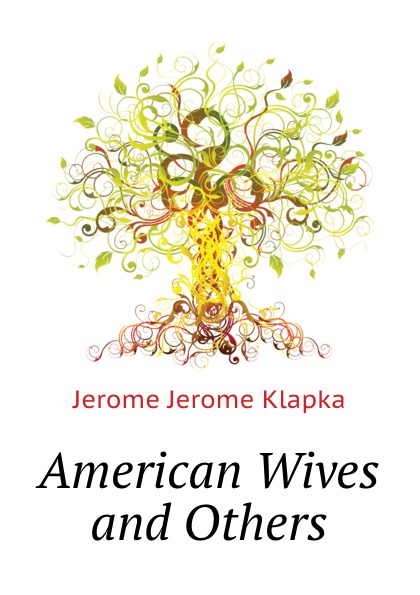 J.K. Jerome American Wives and Others