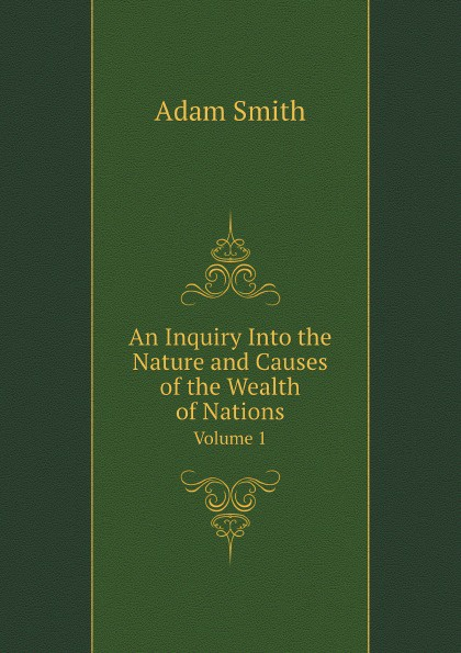 A. Smith An Inquiry Into the Nature and Causes of the Wealth of Nations. Volume 1 отсутствует an inquiry into the nature and causes of the wealth of nations vol 3