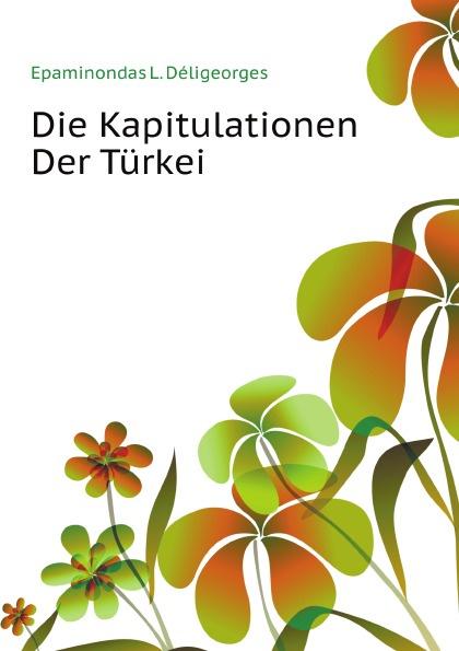 E.L. Dеligeorges Die Kapitulationen Der Turkei nilüfer bicen zielmarkt turkei