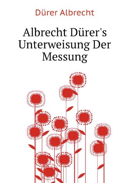 A. Durer Albrecht Durer's Unterweisung Der Messung a durer albrecht durers unterweisung der messung