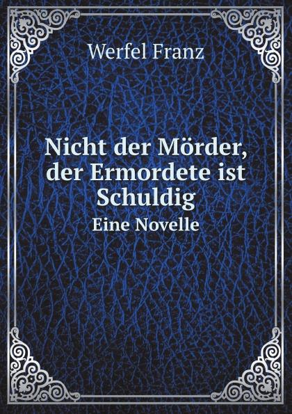 F. Werfel Nicht der Morder, der Ermordete ist Schuldig. Eine Novelle николай гоголь der mantel eine novelle