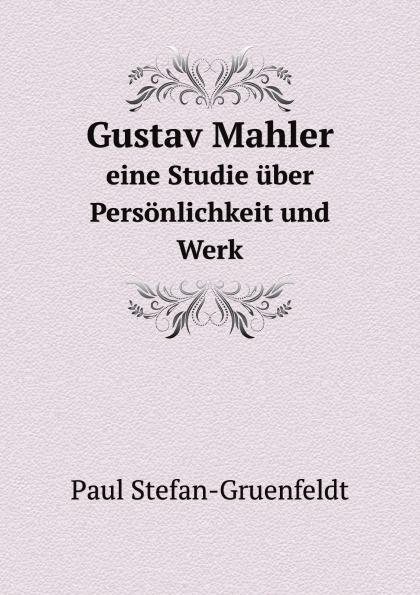 P.Stefan-Gruenfeldt Gustav Mahler. eine Studie uber Personlichkeit und Werk