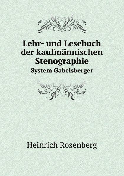 H. Rosenberg Lehr- und Lesebuch der kaufmannischen Stenographie. System Gabelsberger f x gabelsberger anleitung zur deutschen rede zeichen kunst oder stenographie