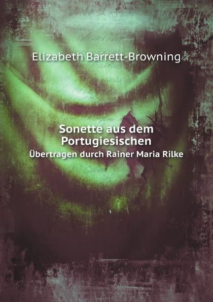 лучшая цена E. Barrett-Browning Sonette aus dem Portugiesischen. Ubertragen durch Rainer Maria Rilke