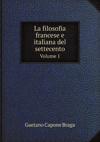 G. Capone Braga La filosofia francese e italiana del settecento. Volume 1 g braga la serenata