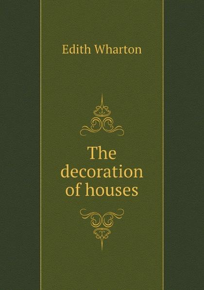 E. Wharton The decoration of houses