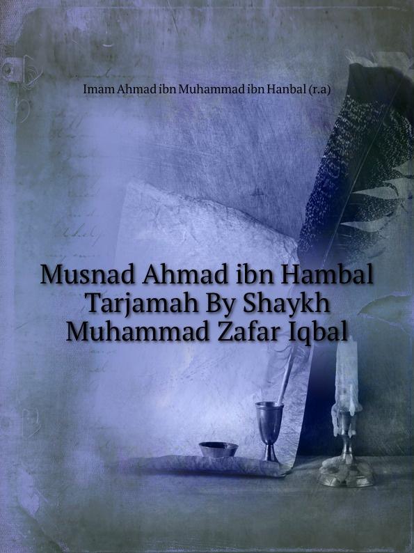 I.A. ibn Muhammad ibn Hanbal Musnad Ahmad ibn Hambal Tarjamah By Shaykh Muhammad Zafar Iqbal недорго, оригинальная цена