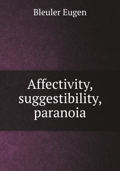 цена E. Bleuler Affectivity, suggestibility, paranoia онлайн в 2017 году