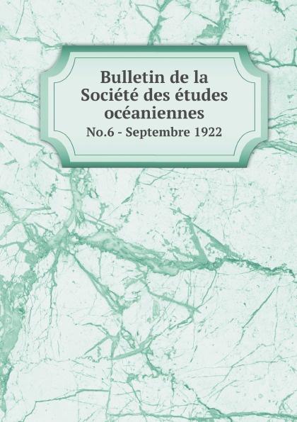 Société des études océaniennes Bulletin de la Societe des etudes oceaniennes. No.6 - Septembre 1922