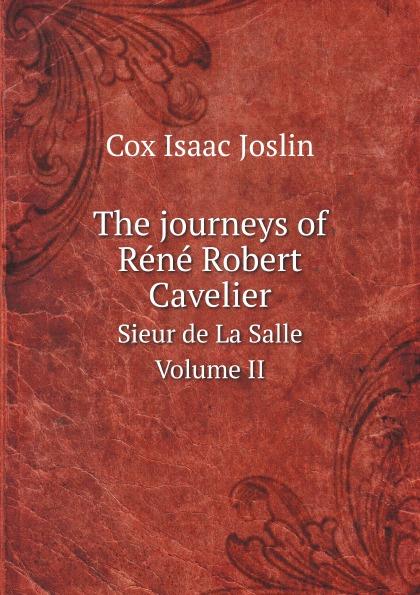 I.J. Cox The journeys of Rene Robert Cavelier. Sieur de La Salle Volume II eugène guénin cavelier de la salle