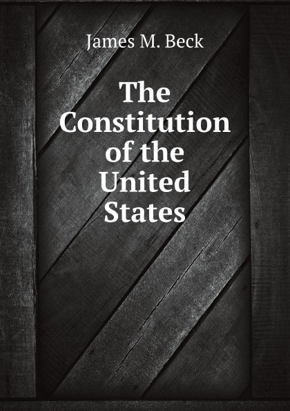 Фото - J.M. Beck The Constitution of the United States j m beck the constitution of the united states