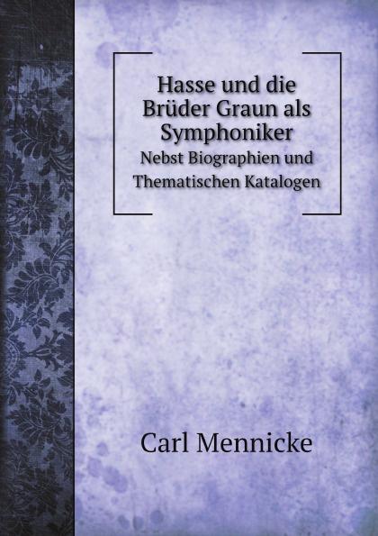 C. Mennicke Hasse und die Bruder Graun als Symphoniker. Nebst Biographien und Thematischen Katalogen c c braunschweig hasse fliehende pferde